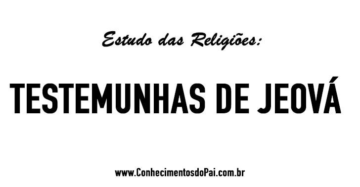 Quem São os Testemunhas de Jeová? - Estudo das Religiões - Testemunhas de Jeová