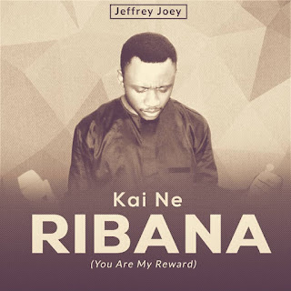 Download Music: Jeffery Joey - Kai Ne Ribana (you are my reward)| @jefferyjoey
