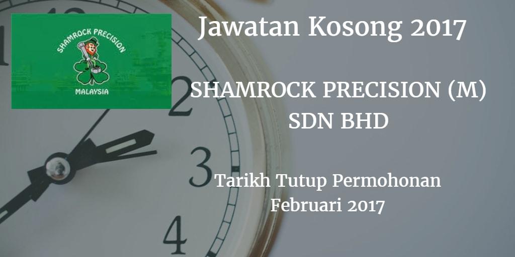 Jawatan Kosong SHAMROCK PRECISION (M) SDN BHD Februari 2017