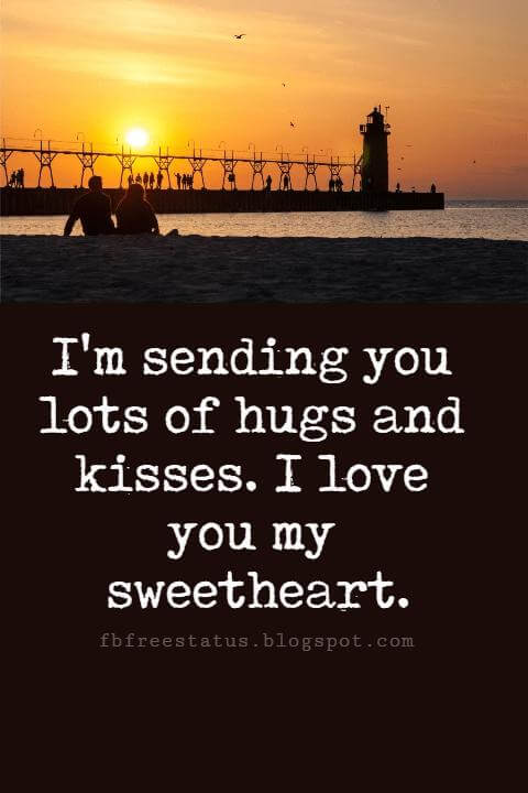 Sweet Love Sayings, I'm sending you lots of hugs and kisses. I love you my sweetheart.