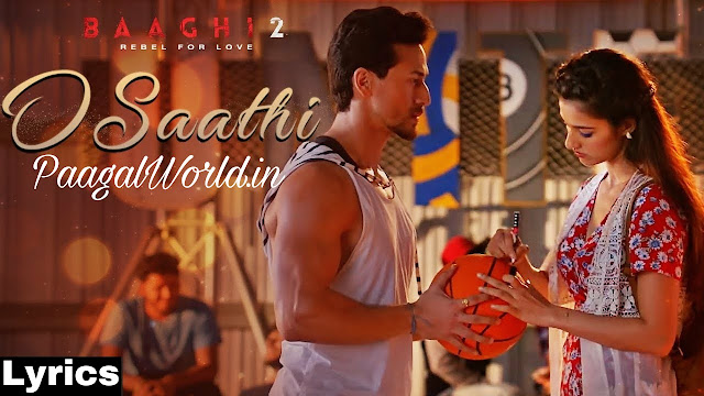 O Saathi Lyrics - Baaghi 2 - Tiger Shroff