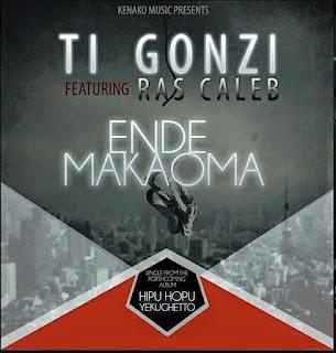[feature]Ti Gonzi - Ende Makaoma (Feat. Ras Caleb)