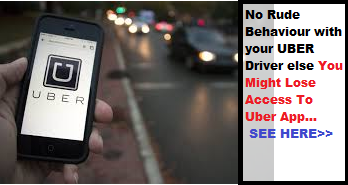 No Rude Behaviour with Uber Driver else you might lose access to