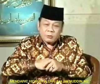 Teks Pidato Ceramah K.H Zaenuddin MZ: Mendapat Hidayah Allah