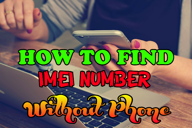 IMEI Number Kese Find Kare Without Your Phone