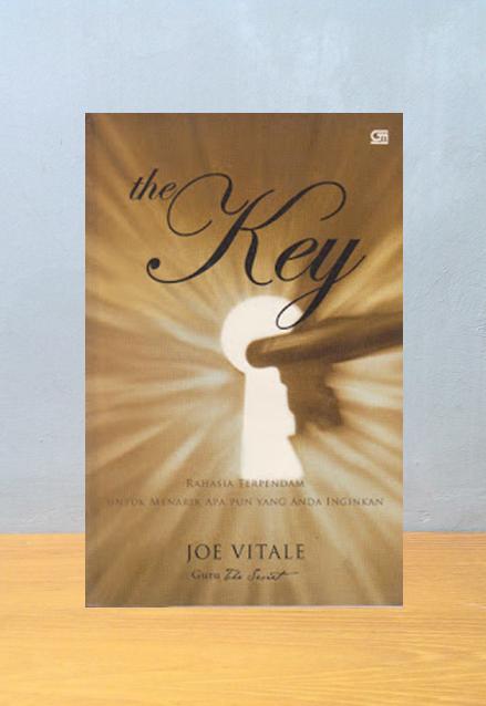 THE KEY: RAHASIA TERPENDAM UNTUK MENARIK APAPUN YANG ANDA INGINKAN, Joe Vitale