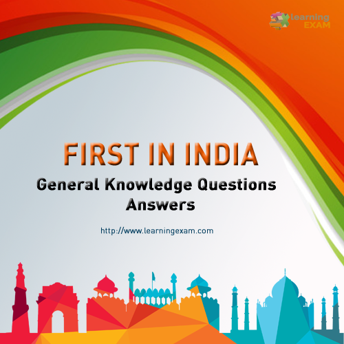 General Knowledge Questions and Answers First in India