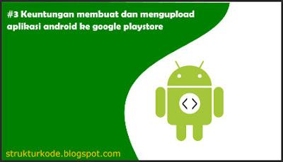 keuntungan membuat dan upload app android ke playstore