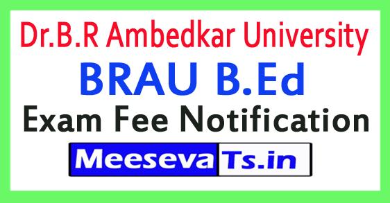 Dr.B.R Ambedkar University BRAU B.Ed Exam Fee Notification 2018