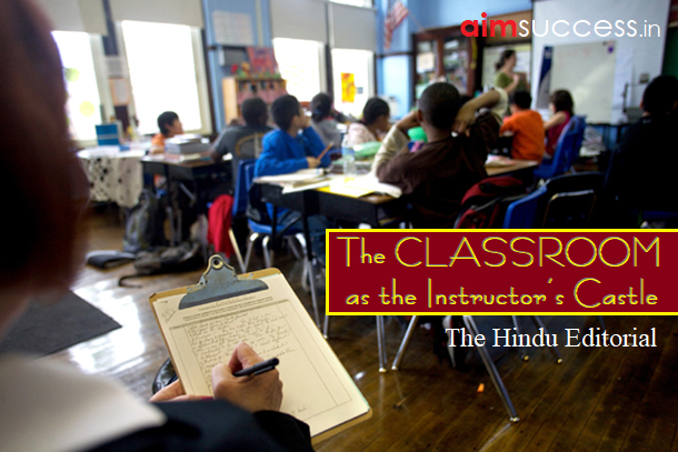 The Classroom As The Instructor's Castle : The Hindu Editorial