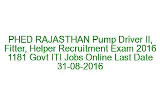 PHED RAJASTHAN Pump Driver II, Fitter, Helper Recruitment Exam 2016 1181 Govt ITI Jobs Online