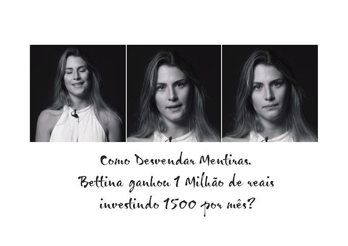 Como Desvendar Mentiras. Bettina ganhou 1 Milhão de reais?