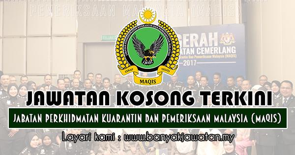 Jawatan Kosong 2019 di Jabatan Perkhidmatan Kuarantin Dan Pemeriksaan Malaysia (MAQIS)
