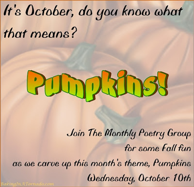 The Monthly Poetry Group, poems by multiple bloggers based on a theme. This month's theme, Pumpkins. | Graphic property of www.BakingInATornado.com | #poem #poetry