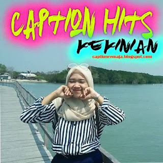 https://captionremaja.blogspot.com/2018/09/caption-kekinian-hits-2018-untuk-update-status.html
