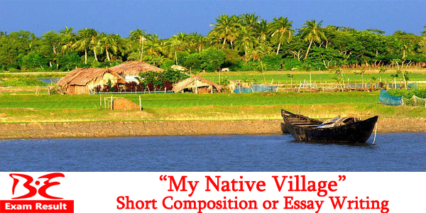 my native village composition or essay writing be exam result my native village composition or essay writing
