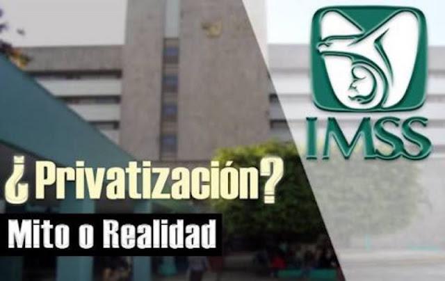 PEMEX ya, la próxima privatización será la del IMSS.