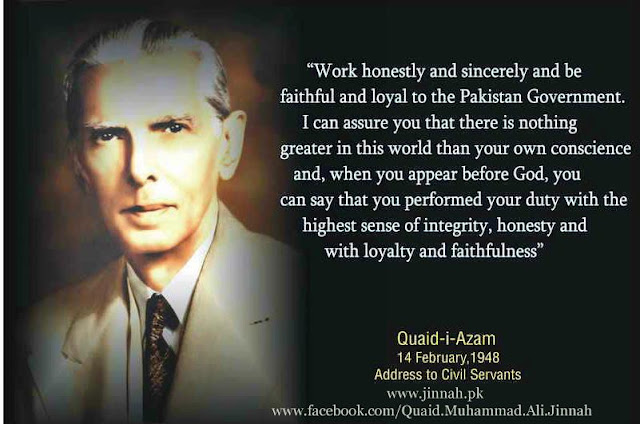 work honestly and sincerely and be faithful and loyal to the Pakistan Government. I can assure you that there is nothing greater in this world than your own conscience and, when you appear before God, you can say that you performed your duty with the highest sense of integrity, honesty and with loyalty and faithfulness.