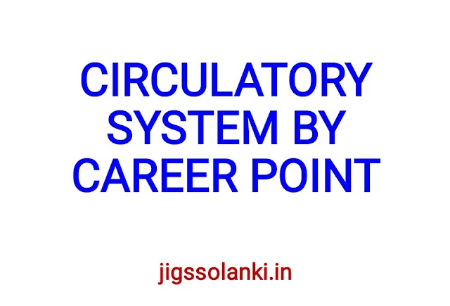 CIRCULATORY SYSTEM NOTE BY CAREER POINT