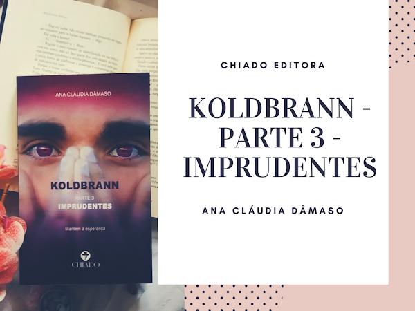 | Review | Koldbrann - Parte 3 - Imprudentes de Ana Cláudia Dâmaso