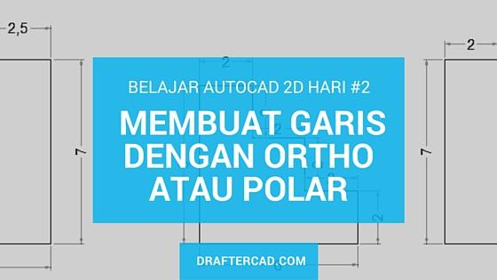 latihan dasar autocad hari ke2 - membuat garis dengan ortho dan polar