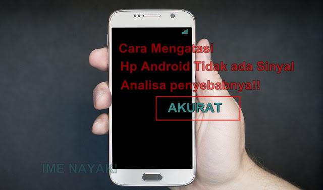 Cara mengatasi Hp android tidak ada Sinyal