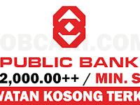 JAWATAN KOSONG TERBARU DI PUBLIC BANK BERHAD - GAJI RM2,000.00++ / MINIMUM SPM