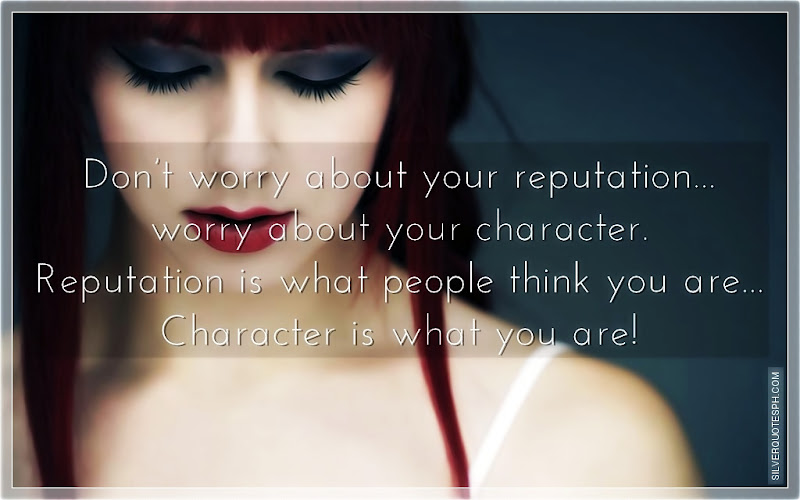 Don't Worry About Your Reputation, Worry About Your Character, Picture Quotes, Love Quotes, Sad Quotes, Sweet Quotes, Birthday Quotes, Friendship Quotes, Inspirational Quotes, Tagalog Quotes