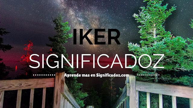 Significado y origen del Nombre Iker ¿Que significa?