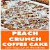 Peach Crunch Coffee Cake Recipe