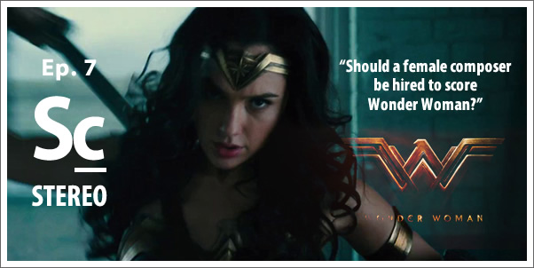 Soundcast Stereo (Episode 7) - Wonder Woman: Should a Female Composer be Hired to Score?