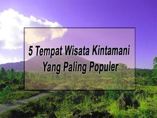 Inilah 5 Tempat Wisata Kintamani Yang Paling Populer