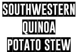 Vegan & Guten Free Southwestern Quinoa Potato Stew