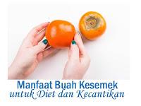 Manfaat Buah Kesemek untuk Kecantikan, Kesuburan, Diet, Ibu Hamil dan Efek Sampingnya