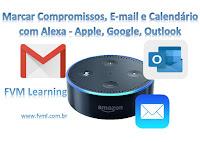 Marcar Compromissos, E-mail e Calendário com Alexa - Apple, Google, Outlook