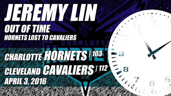 Jeremy Lin Out Of Time, Charlotte Hornets Lost To Cleveland Cavaliers, 103 - 112, 4.3.2016