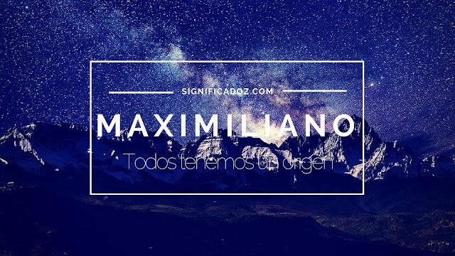 Significado del Nombre Maximiliano ¿Que Significa?
