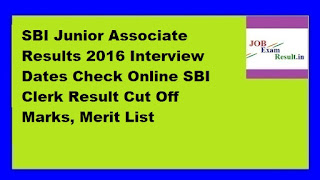 SBI Junior Associate Results 2016 Interview Dates Check Online SBI Clerk Result Cut Off Marks, Merit List