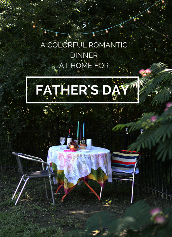 A Colorful Romantic Dinner at Home For Fathers Day