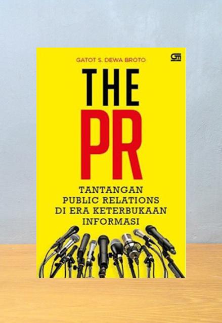THE PR: TANTANGAN PUBLIC RELATIONS PADA ERA KETERBUKAAN, Gatot S. Dewa Broto