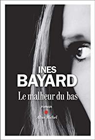 Le malheur du bas, Ines Bayard, Albin Michel