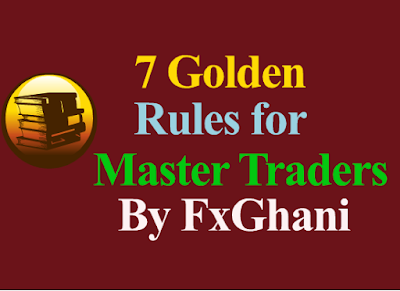 7 Golden Rules for Master Traders By FxGhani.