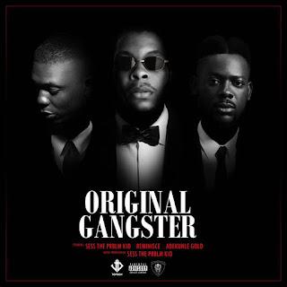 MUSIC:Sess ft. Reminisce & Adekunle Gold– Original Gangstar