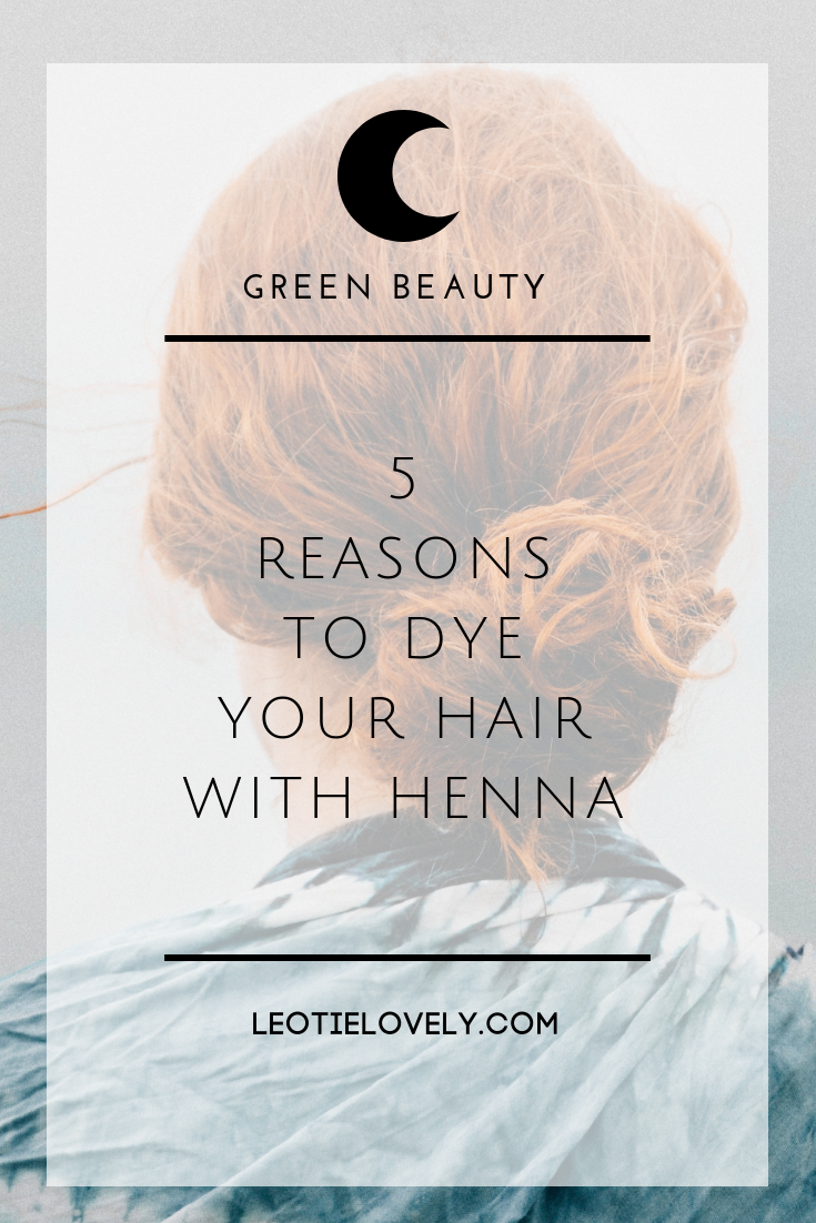 henna, henna hair dye, eco hair dye, eco beauty, organic beauty, Leotie Lovely, style wise blog, Leah Wise, holly rose, green living, gone green, conscious beauty, ethical beauty, cruelty free beauty