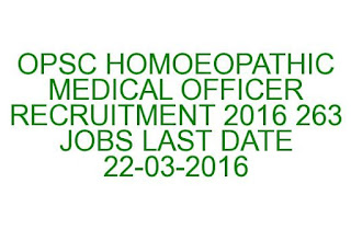 OPSC HOMOEOPATHIC MEDICAL OFFICER RECRUITMENT 2016 263 JOBS LAST DATE 22-03-2016
