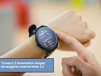 Ticwatch 2, Smartwatch dengan kecanggihan Android Wear 2.0