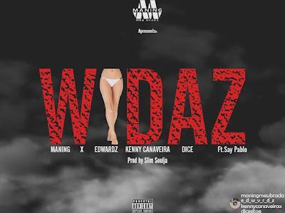 Maning x Edwardz x Kenny Canaveira x Dice feat. Saypablo - Widaz (2o17) | DOWNLOAD