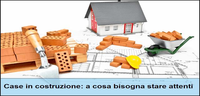 Case in costruzione: a cosa bisogna stare attenti