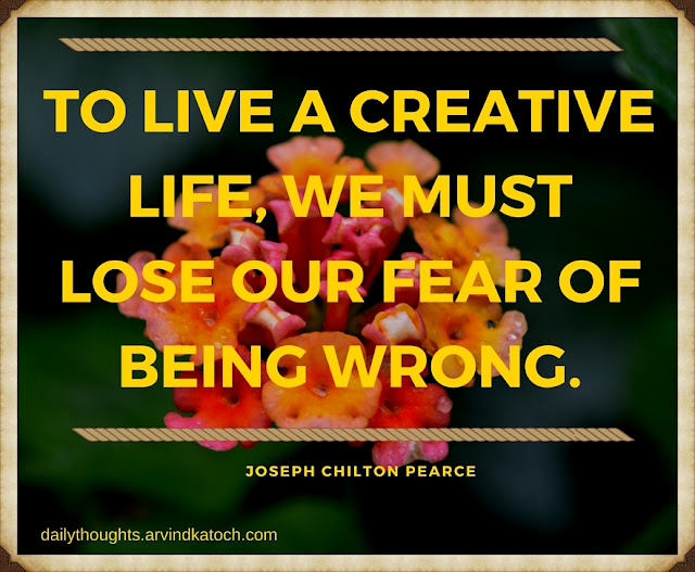 Daily Thought, Meaning, live, creative life,lose. our fear, wrong, daily quote,