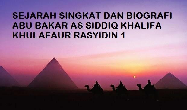 Sejarah dan Biografi Singkat Abu Bakar As-Siddiq Khalifa Khulafaur Rasyidin